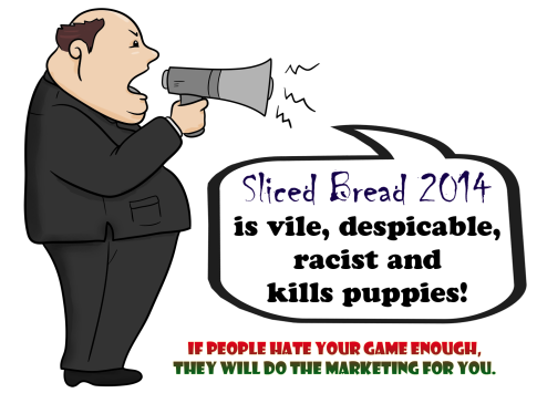 "An angry man yells that the game ""Sliced Bread 2014"" is vile, despicable, racist and kills puppies. The text below him reads: ""If People Hate Your Game Enough, They Will Do The Marketing For You""."
